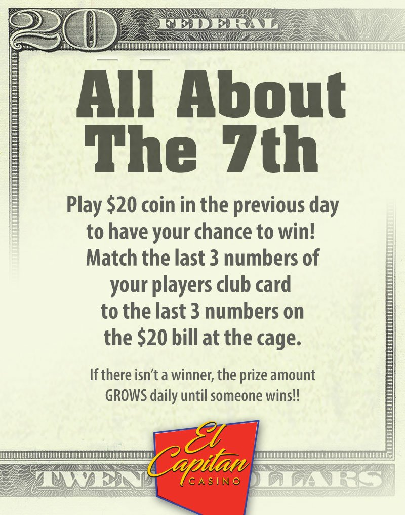 All About The 7th Play $20 coin in the previous day to have your chance to win! Match the last 3 numbers of your players club card El Capitan Casino