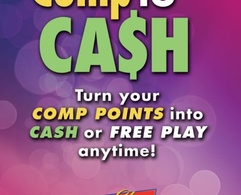 Comp to Cash Turn your comp points into cash or free play anytime! El Capitan Casino