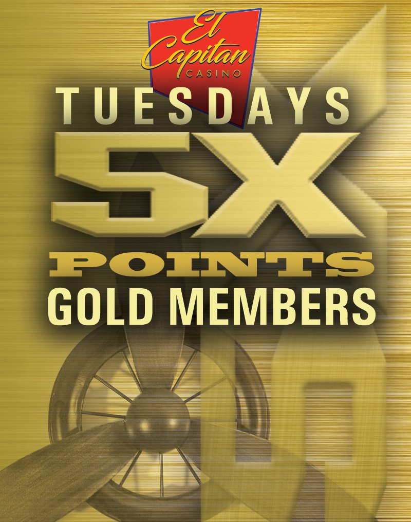 El Capitan Casino Tuesdays 5x Points Gold Members