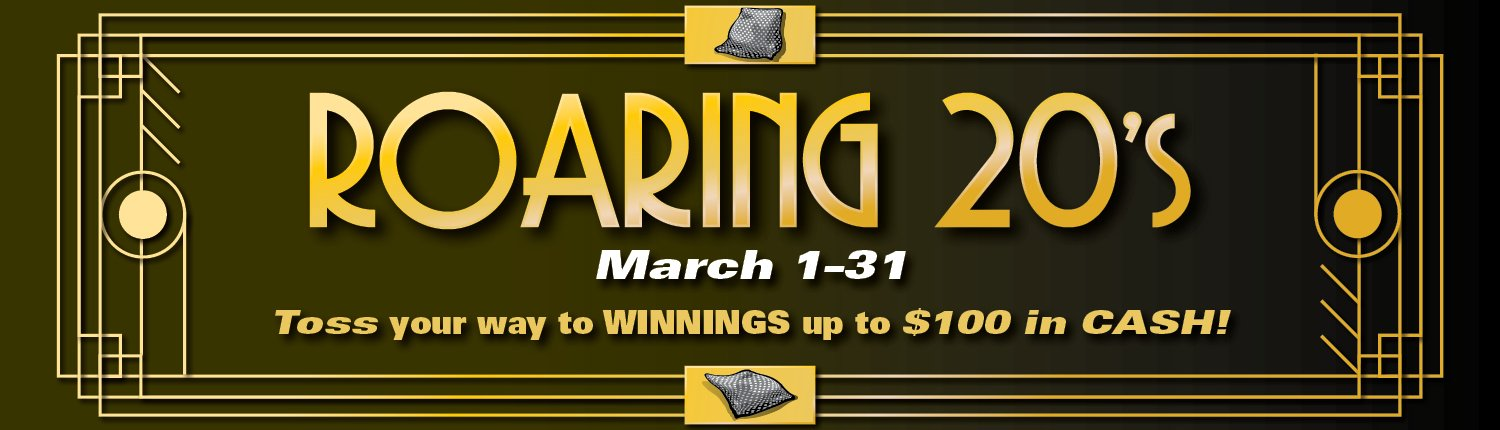 Roaring 20's | March 1–31 | Toss your way to WINNINGS up to $100 in CASH!